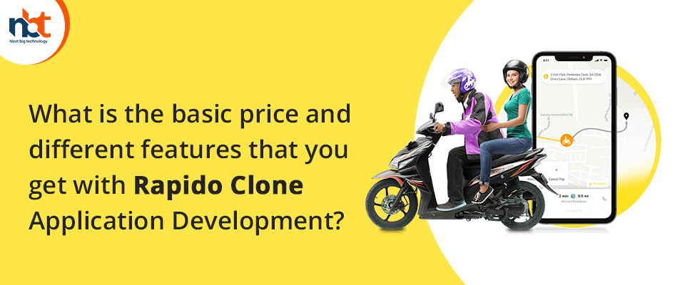 basic price and different features that you get with Rapido Clone Application Development