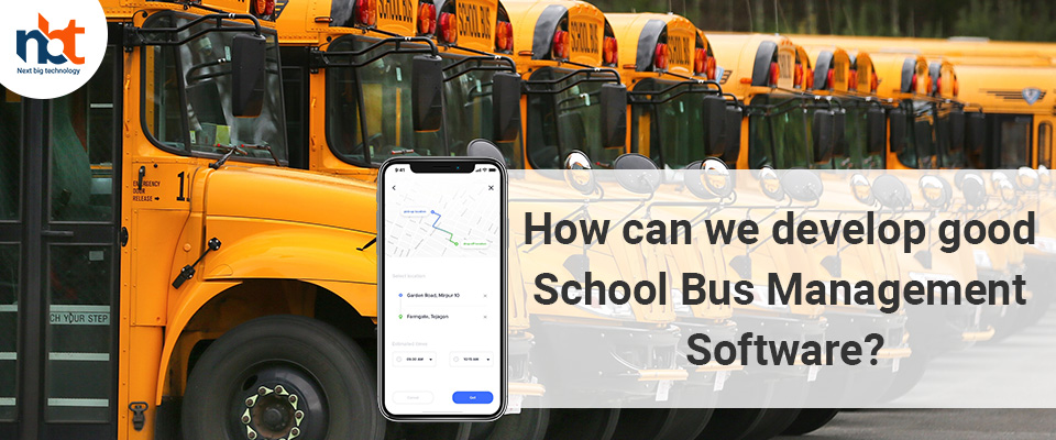 How can we develop good School Bus Management Software?