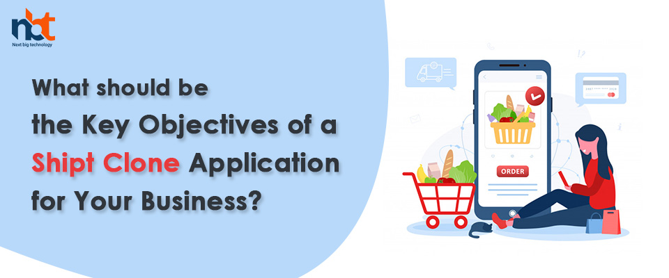 What should be the Key Objectives of a Shipt Clone Application for Your Business