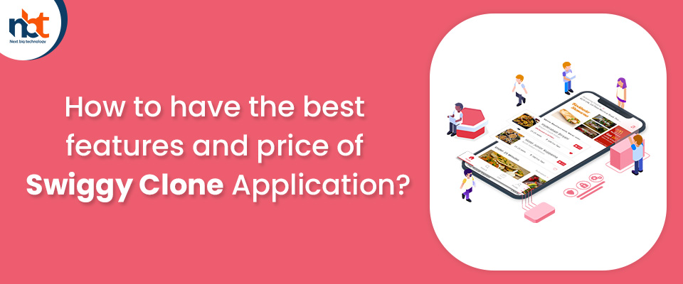 How to have the best features and price of Swiggy Clone Application
