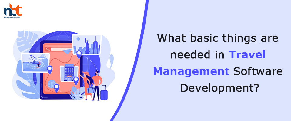 basic things are needed in Travel Management Software Development