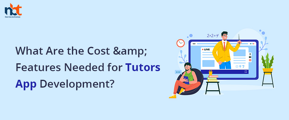 What Are the Cost & Features Needed for Tutors App Development
