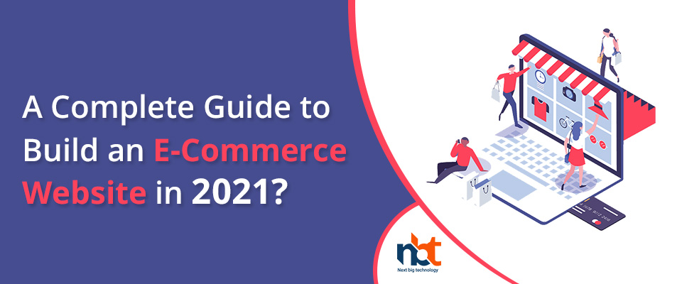 A Complete Guide to Build an E-Commerce Website in 2021