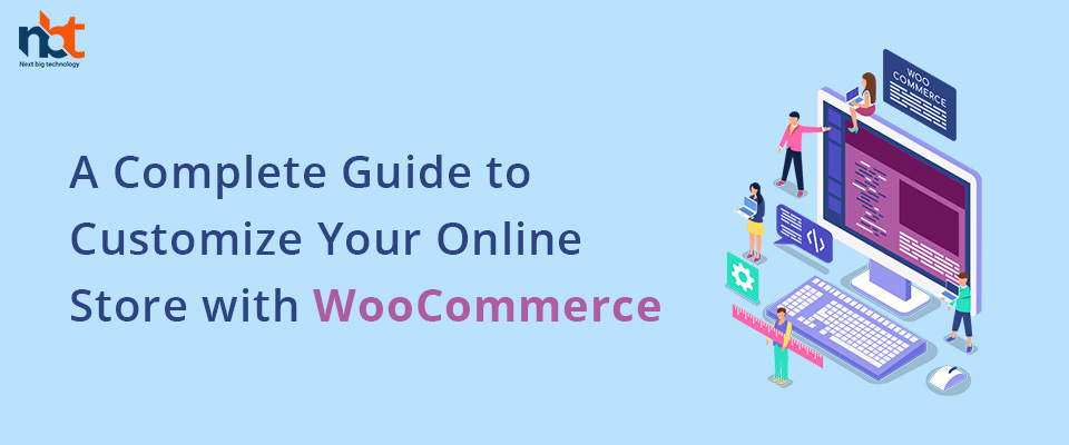A Complete Guide to Customize Your Online Store with WooCommerce