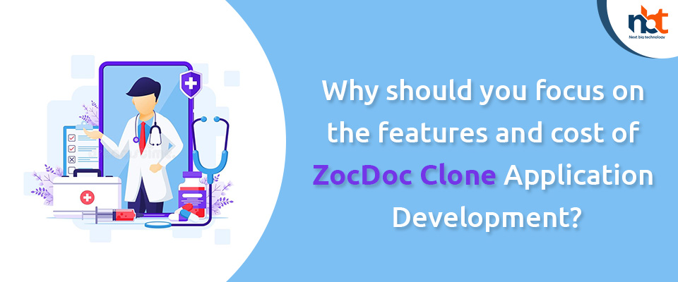 Why should you focus on the features and cost of ZocDoc Clone Application Development