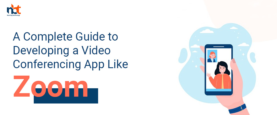 A Complete Guide to Developing a Video Conferencing App Like Zoom
