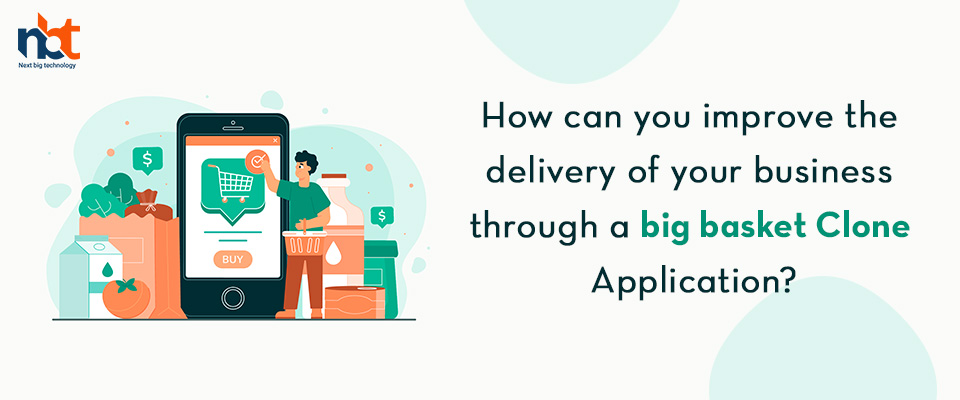 How can you improve the delivery of your business through a big basket Clone Application