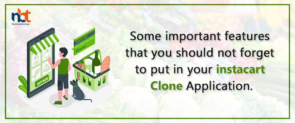 Some important features that you should not forget to put in your instacart Clone Application