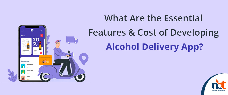 Essential Features & Cost of Developing Alcohol Delivery App