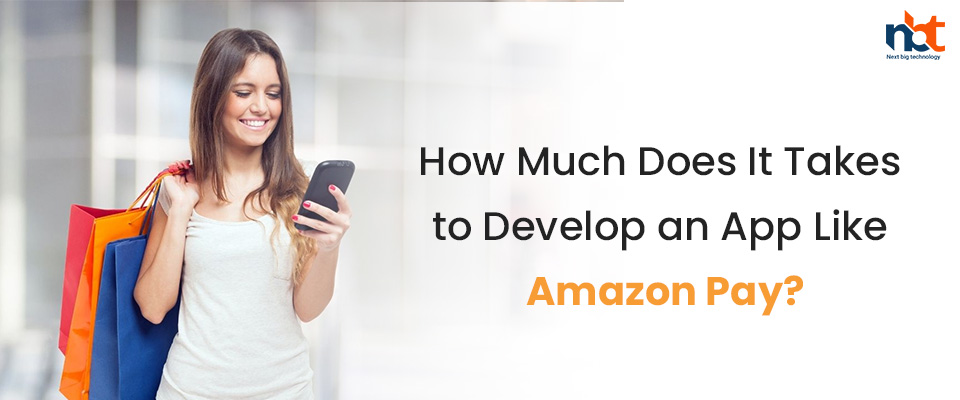 How Much Does It Takes to Develop an App Like Amazon Pay