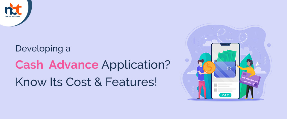 Developing a Cash Advance Application? Know Its Cost & Features