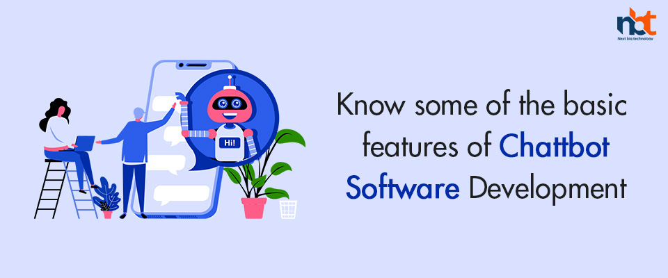 Know some of the basic features of Chattbot Software Development