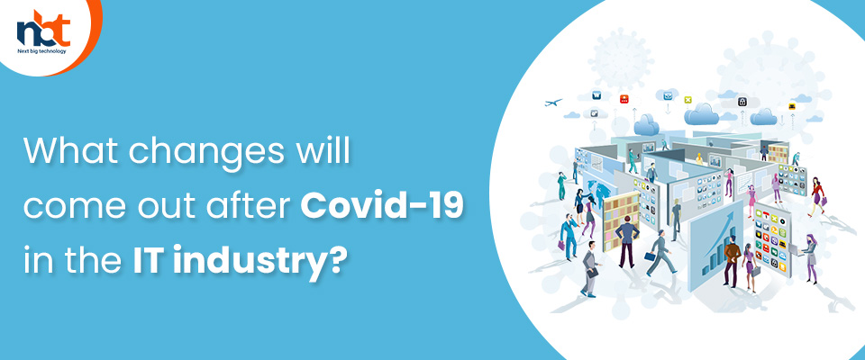 What changes will come out after Covid-19 in the IT industry