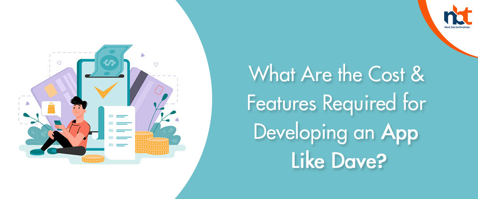 What Are the Cost & Features Required for Developing an App Like Dave