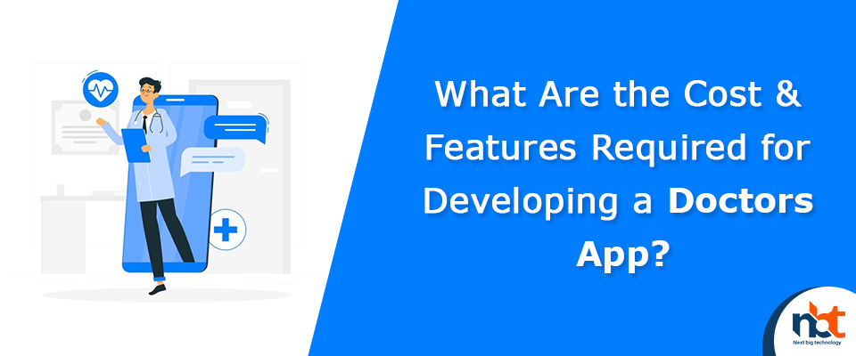 What Are the Cost & Features Required for Developing a Doctors App?