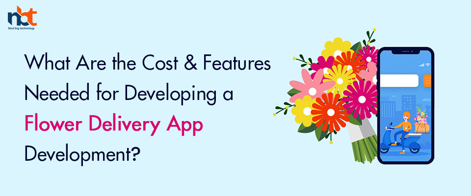 Cost & Features Needed for Developing a Flower Delivery App Development