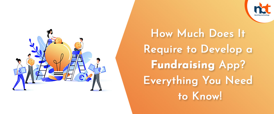 How Much Does It Require to Develop a Fundraising App? Everything You Need to Know!