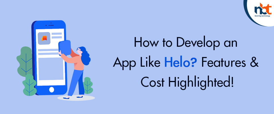 How to Develop an App Like Helo? Features & Cost Highlighted!