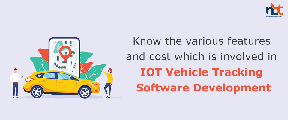 features and cost which is involved in IOT Vehicle Tracking Software Development