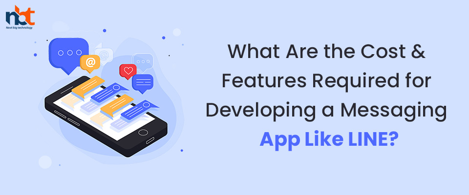 What Are the Cost & Features Required for Developing a Messaging App Like LINE