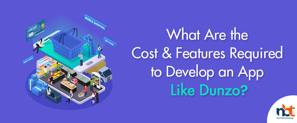 Cost & Features Required to Develop an App Like Dunzo