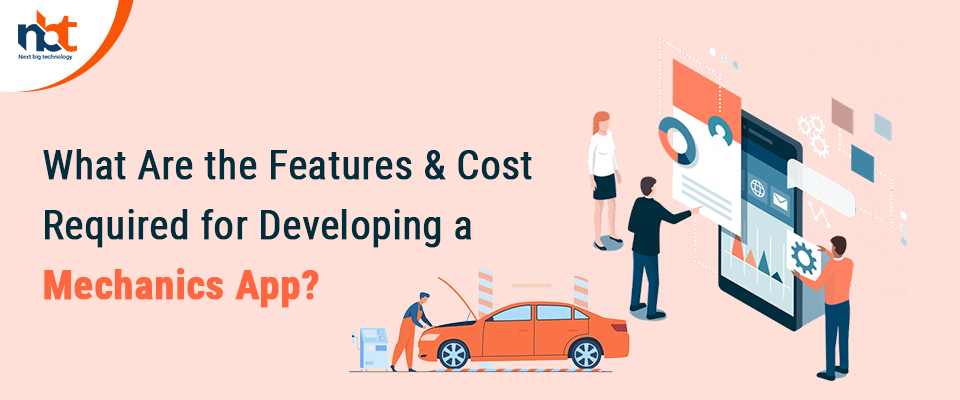 What Are the Features & Cost Required for Developing a Mechanics App