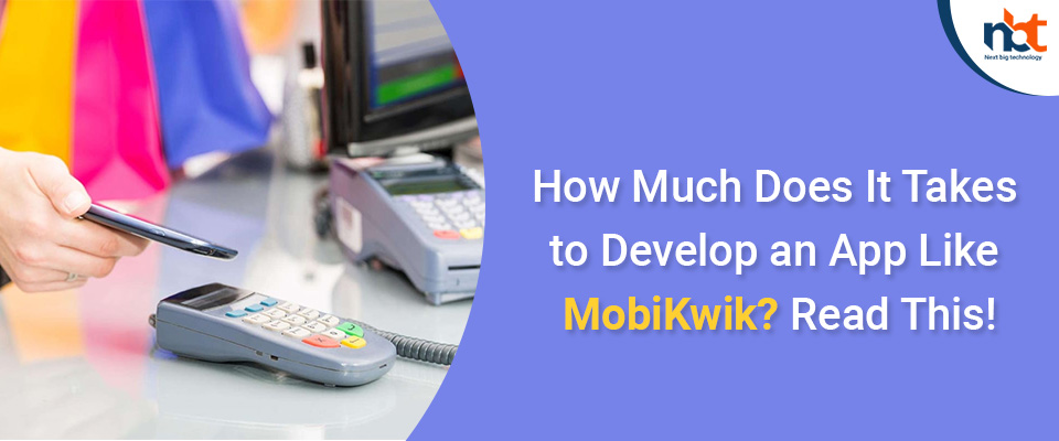 How Much Does It Takes to Develop an App Like MobiKwik? Read This