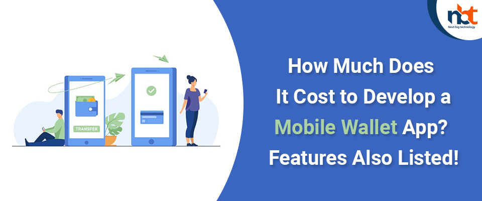 How Much Does It Cost to Develop a Mobile Wallet App? Features Also Listed!