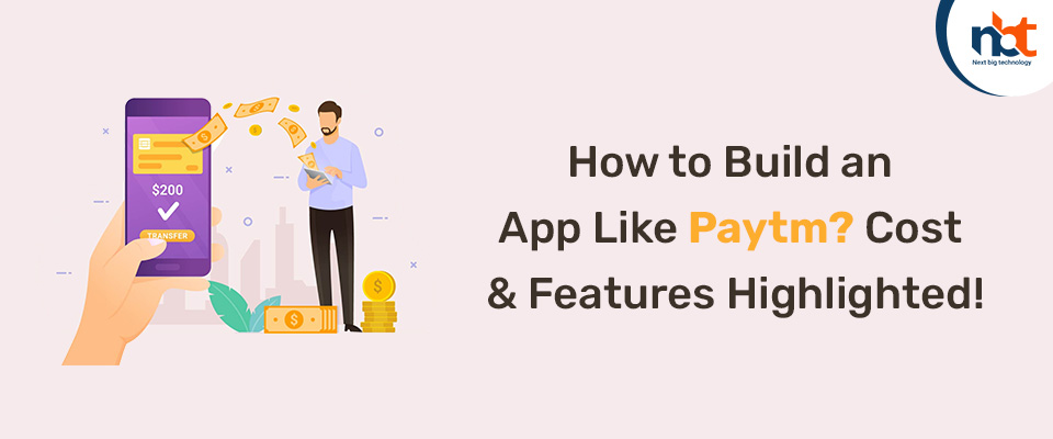 How to Build an App Like Paytm? Cost & Features Highlighted!