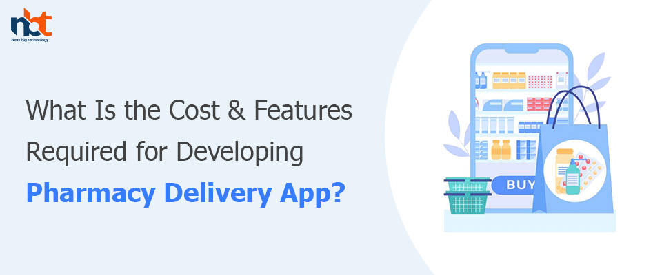What Is the Cost & Features Required for Developing Pharmacy Delivery App?