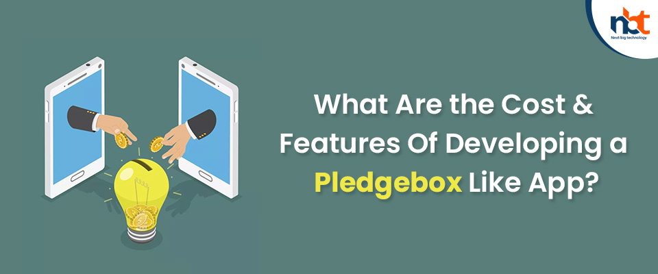 What Are the Cost & Features Of Developing a Pledgebox Like App