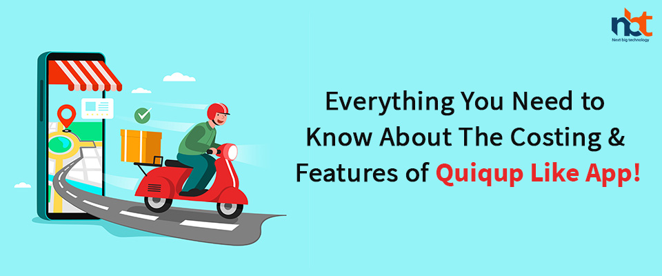 Everything You Need to Know About The Costing & Features of Quiqup Like App!