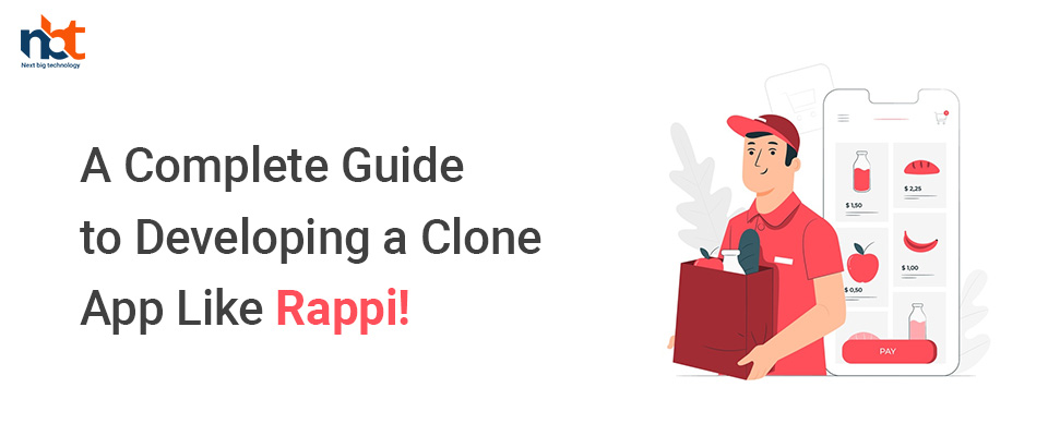 A Complete Guide to Developing a Clone App Like Rappi!