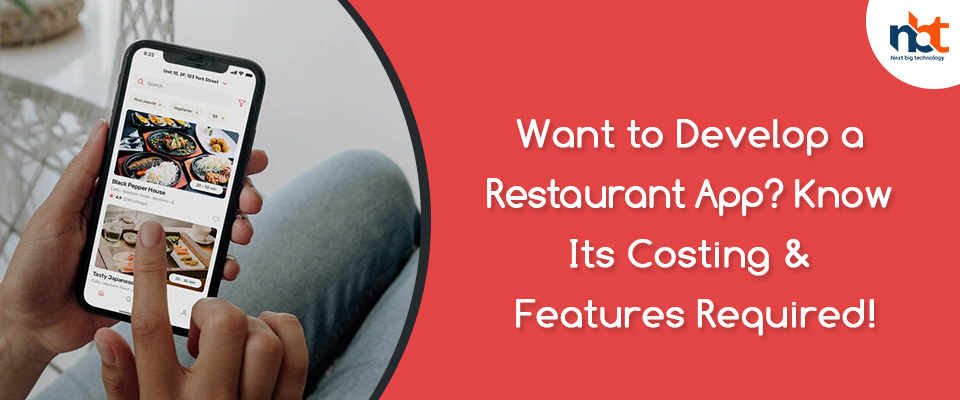 Want to Develop a Restaurant App? Know Its Costing & Features Required!