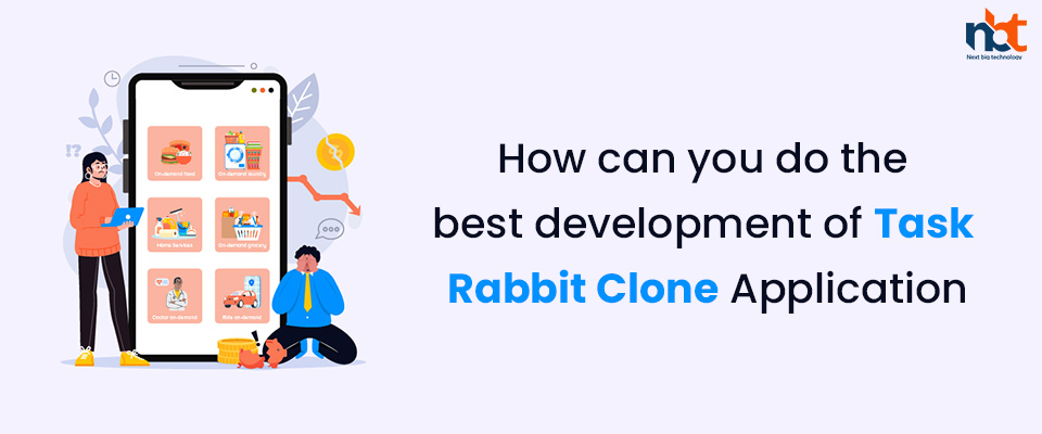 How can you do the best development of Task Rabbit Clone Application?