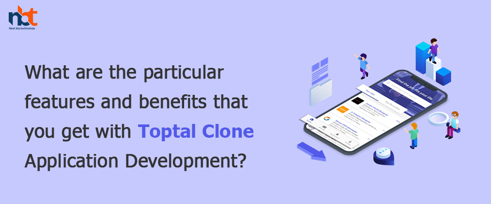 features and benefits that you get with Toptal Clone Application Development