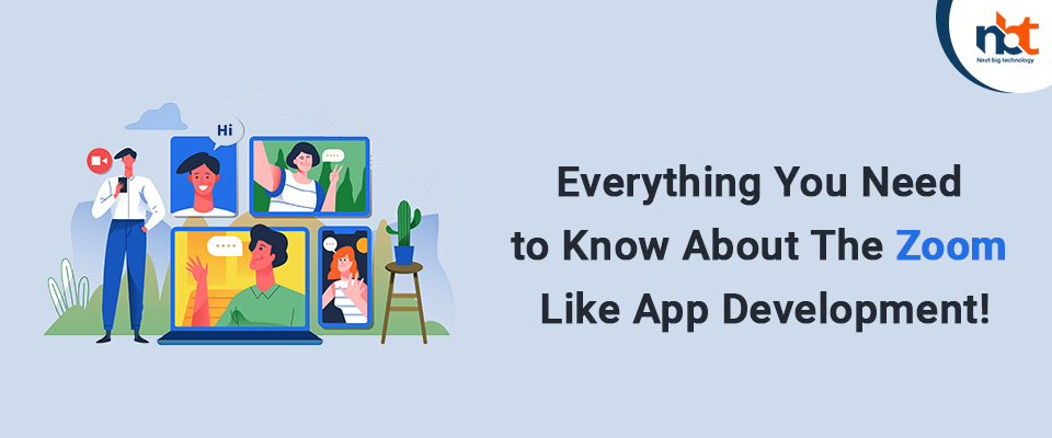 Everything You Need to Know About The Zoom Like App Development
