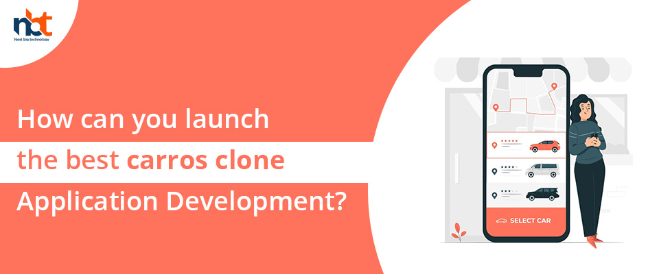 How can you launch the best carros clone Application Development?
