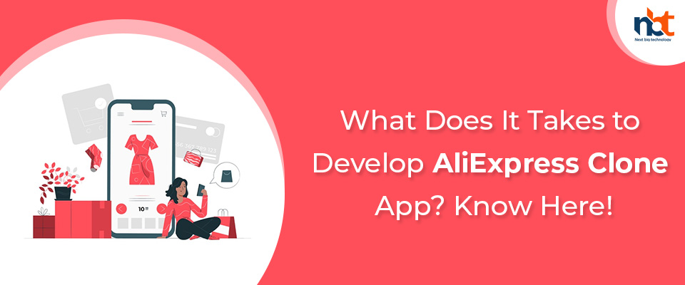 What Does It Takes to Develop AliExpress Clone App? Know Here