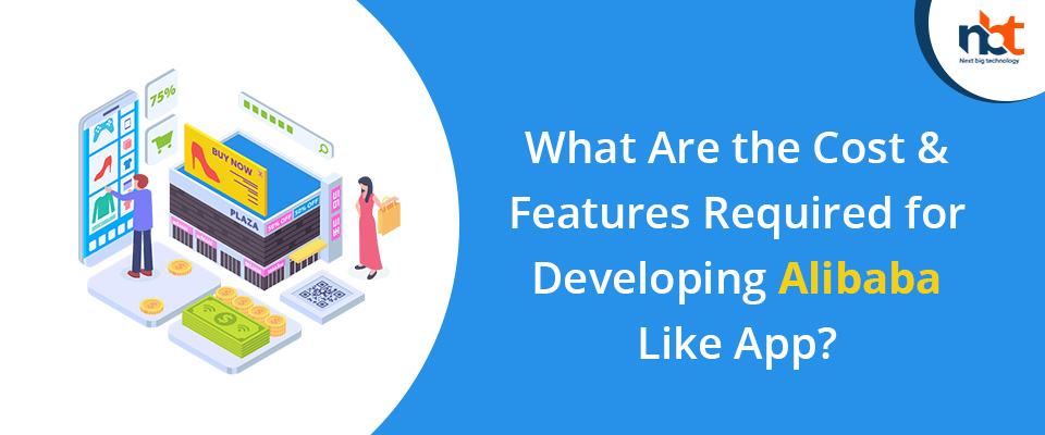 What Are the Cost & Features Required for Developing Alibaba Like App