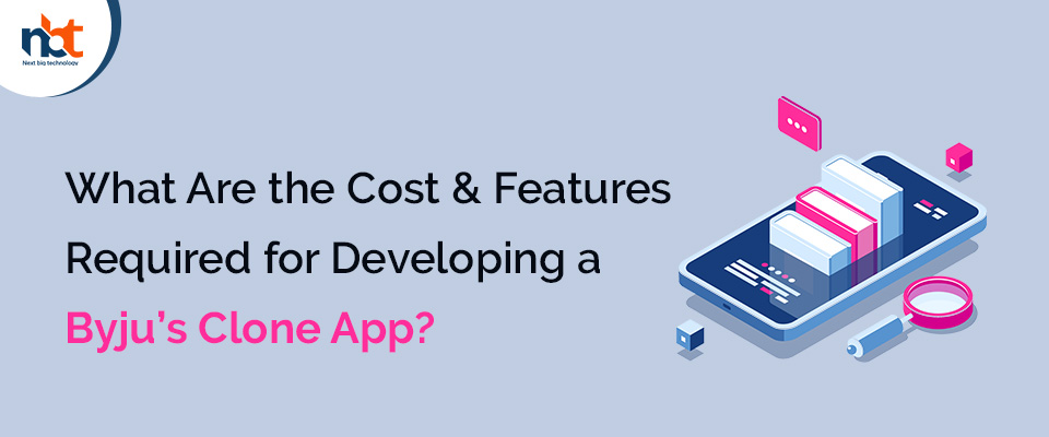 What Are the Cost & Features Required for Developing a Byju's Clone App