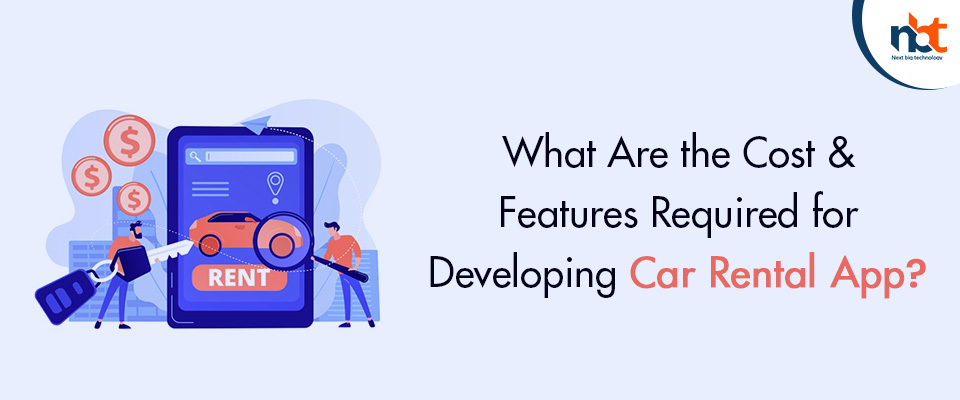 What Are the Cost & Features Required for Developing Car Rental App