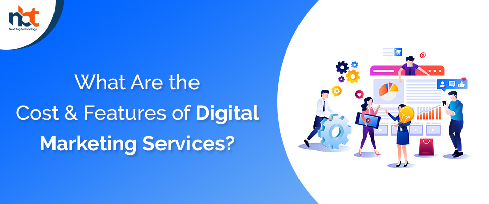 What Are the Cost & Features of Digital Marketing Services