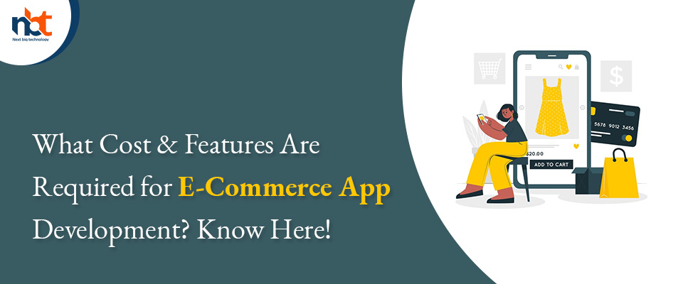 What Cost & Features Are Required for E-Commerce App Development? Know Here!