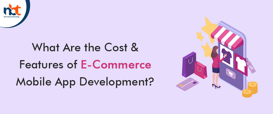What Are the Cost & Features of E-Commerce Mobile App Development?
