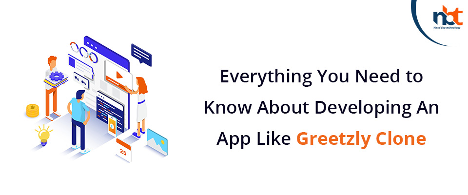 You Need to Know About Developing An App Like Greetzly Clone