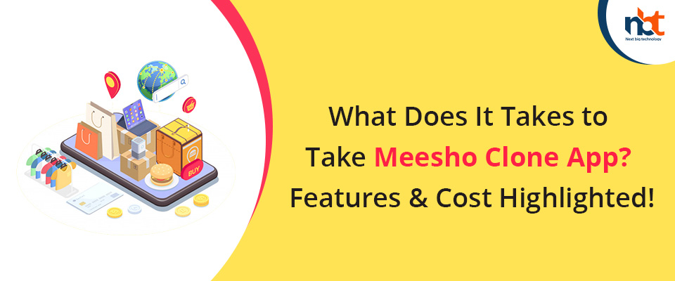 What Does It Takes to Take Meesho Clone App? Features & Cost Highlighted