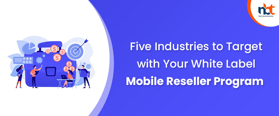 Five Industries to Target with Your White Label Mobile Reseller Program