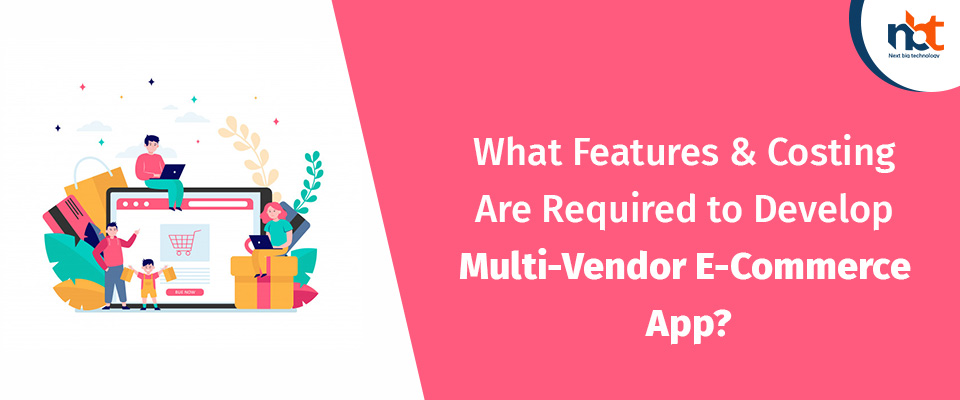 Features & Costing Are Required to Develop Multi-Vendor E-Commerce App