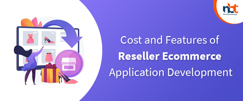 Cost and Features of Reseller Ecommerce Application Development